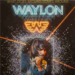 Waylon Jennings - What Goes Around Comes Around download flac