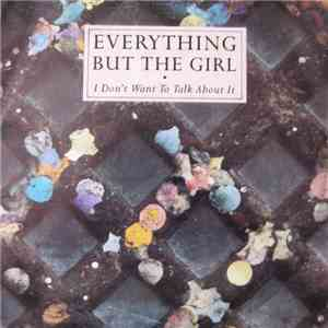 Everything But The Girl - I Don't Want To Talk About It download flac