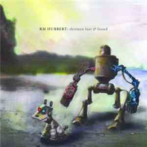 RM Hubbert - Thirteen Lost & Found download flac