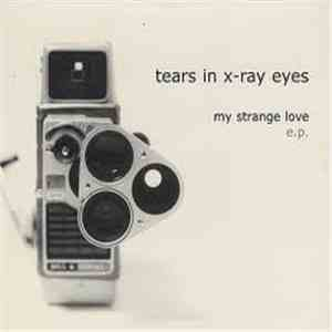 Tears In X-ray Eyes - My Strange Love E.P. download flac