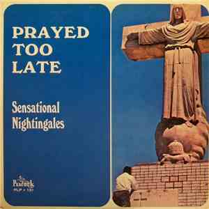 The Sensational Nightingales - Prayed Too Late download flac