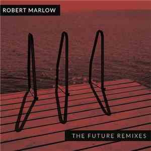 Robert Marlow - The Future Remixes download flac