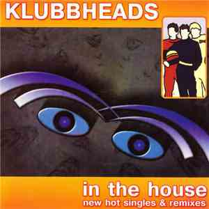 Klubbheads - In The House (New Hot Singles & Remixes) download flac