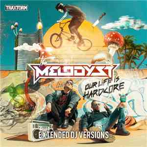 The Melodyst - Our Life Is Hardcore (Extended DJ Versions) download flac