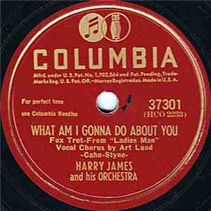 Harry James And His Orchestra - What Am I Gonna Do About You / I Can't Get Up The Nerve To Kiss You download flac